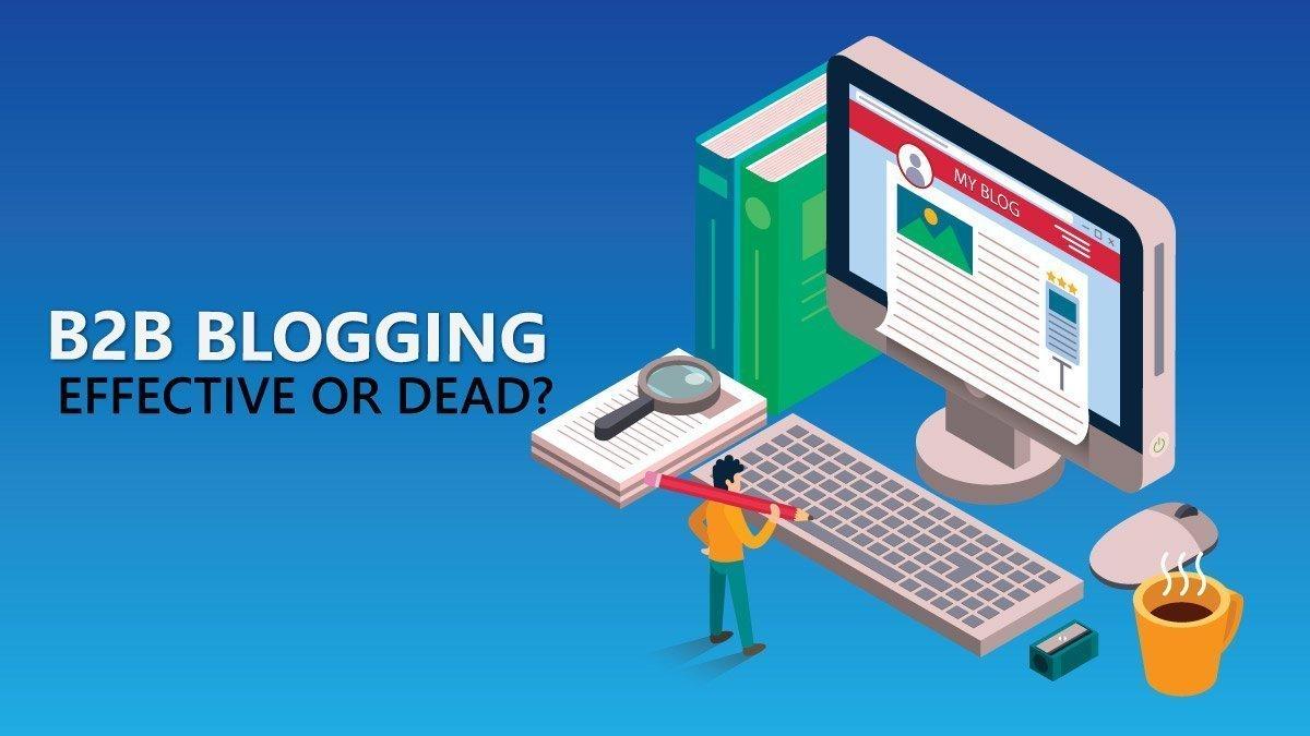 Is B2B Blogging Still Effective or Already Dead