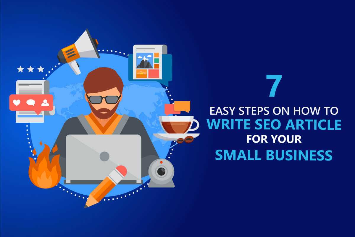 Learn more about how to write great seo article in 7 for small business to generate more organic traffic and leads for your business