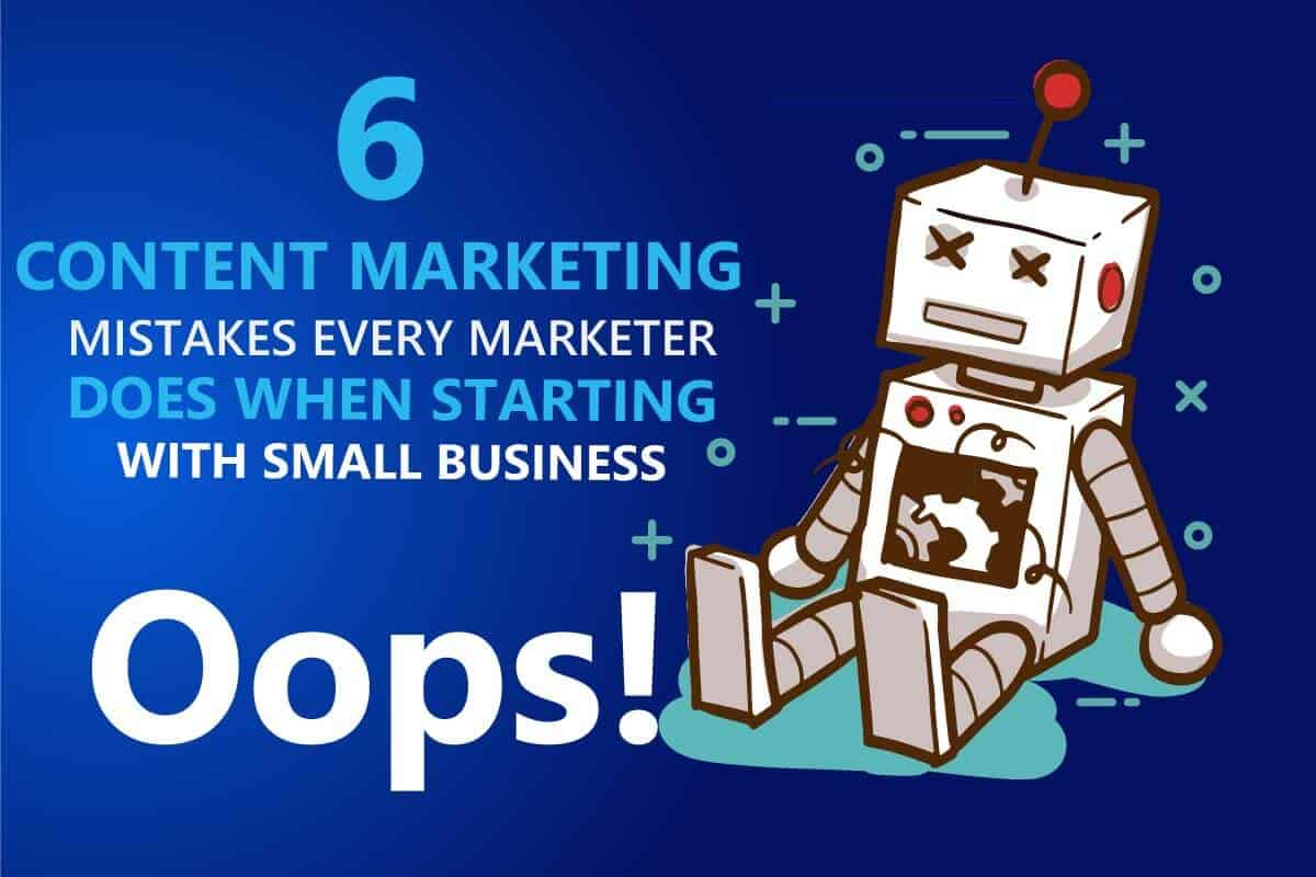 6 content marketing mistakes marketers do when starting with small business