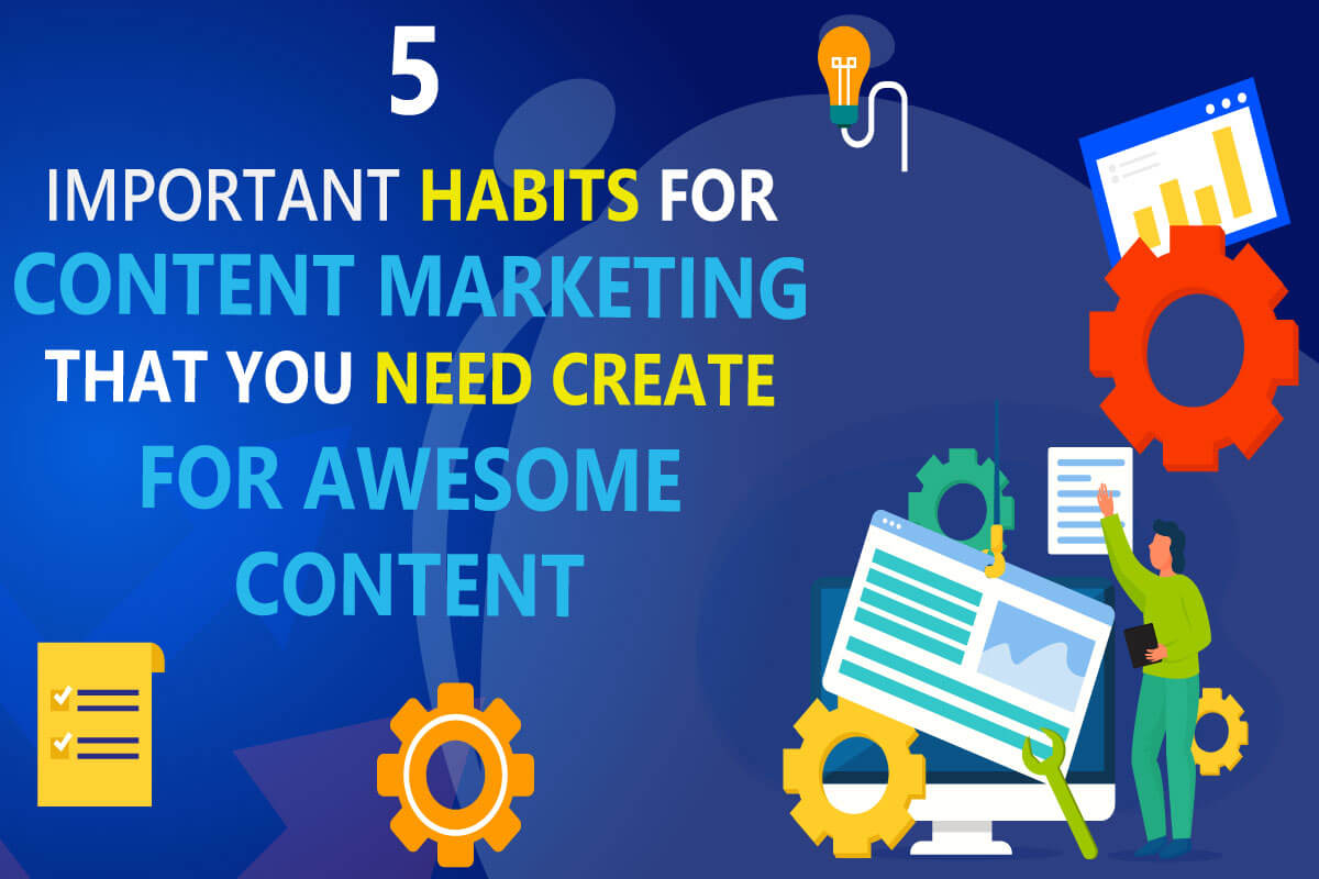 5 b2b content marketin habits you need to build for awesome quality content for your business. article from b2bdigitalmarketers.com