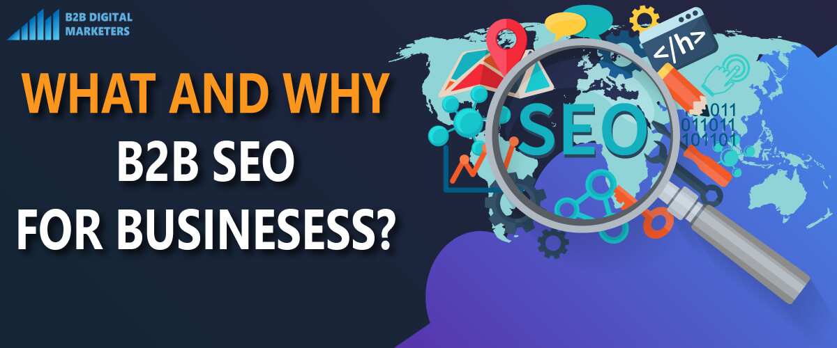 What is B2B SEO and Why do you need SEO for B2B organization. Learn more in this article about B2B SEO and its benefits for you.